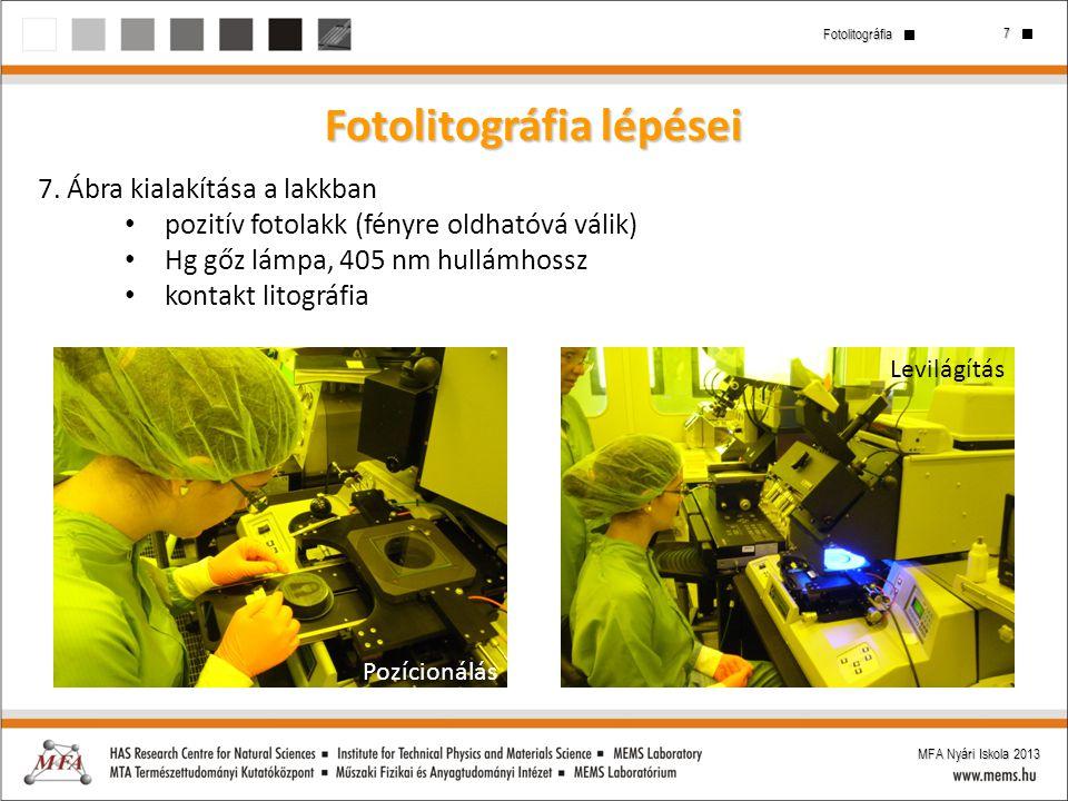 7 Fotolitográfia MFA Nyári Iskola 2013 Fotolitográfia lépései 7. Ábra kialakítása a lakkban pozitív fotolakk (fényre oldhatóvá válik) Hg gőz lámpa, 40