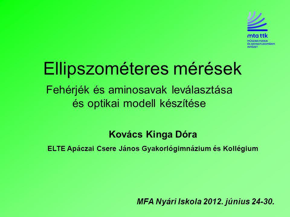 Ellipszométeres mérések Fehérjék és aminosavak leválasztása és optikai modell készítése Kovács Kinga Dóra ELTE Apáczai Csere János Gyakorlógimnázium és Kollégium MFA Nyári Iskola 2012.