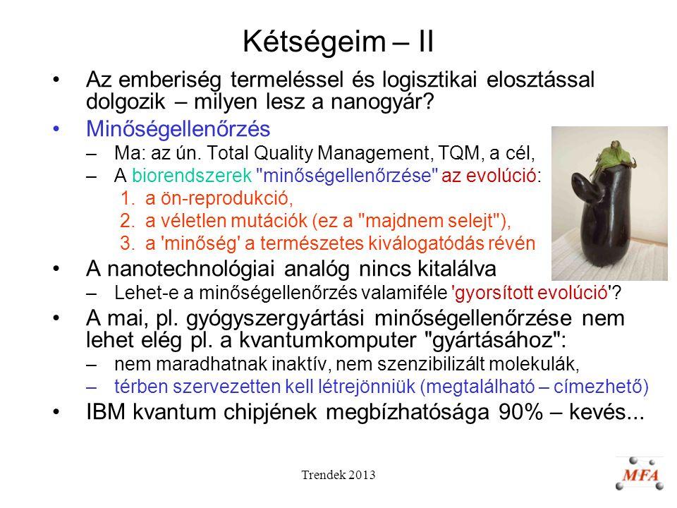 Trendek 2013 Kétségeim – II Az emberiség termeléssel és logisztikai elosztással dolgozik – milyen lesz a nanogyár.