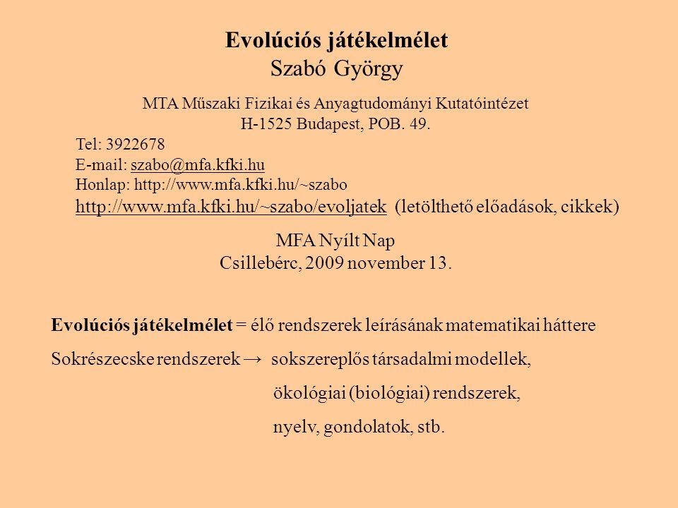 Evolúciós játékelmélet Szabó György MTA Műszaki Fizikai és Anyagtudományi Kutatóintézet H-1525 Budapest, POB. 49. Tel: 3922678 E-mail: szabo@mfa.kfki.