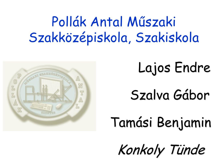 Pollák Antal Műszaki Szakközépiskola, Szakiskola Lajos Endre Szalva Gábor Tamási Benjamin Konkoly Tünde