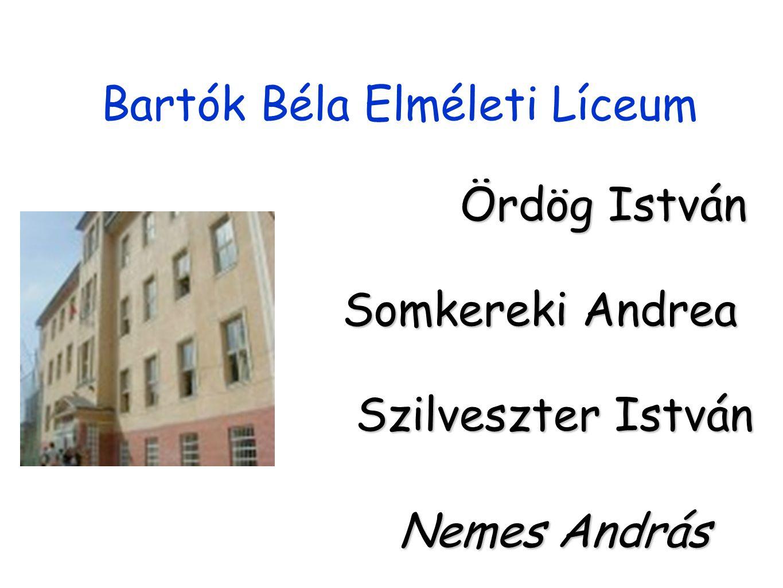 Bartók Béla Elméleti Líceum Ördög István Somkereki Andrea Szilveszter István Nemes András
