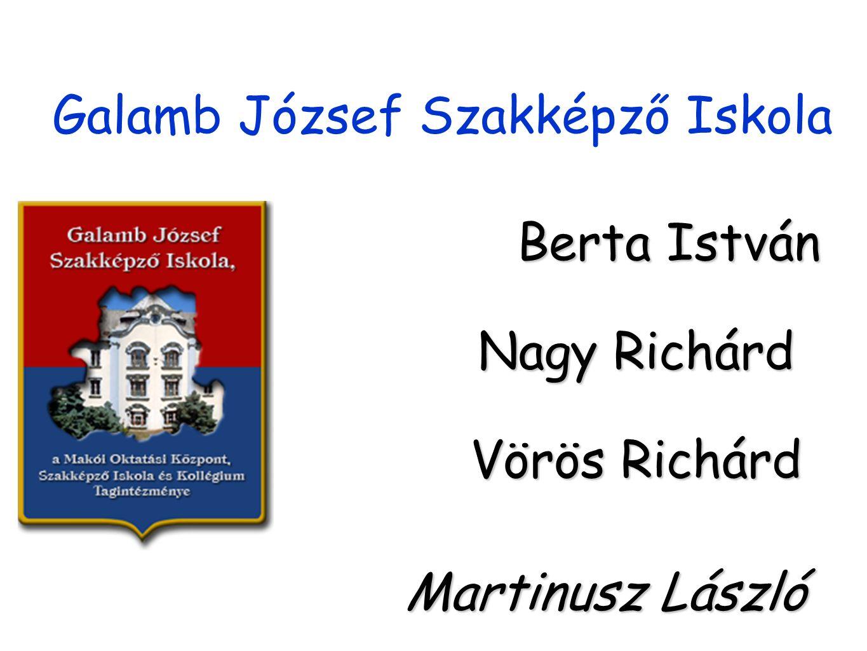 Galamb József Szakképző Iskola Berta István Nagy Richárd Vörös Richárd Martinusz László