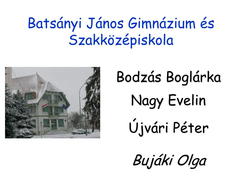 Batsányi János Gimnázium és Szakközépiskola Bodzás Boglárka Nagy Evelin Újvári Péter Bujáki Olga