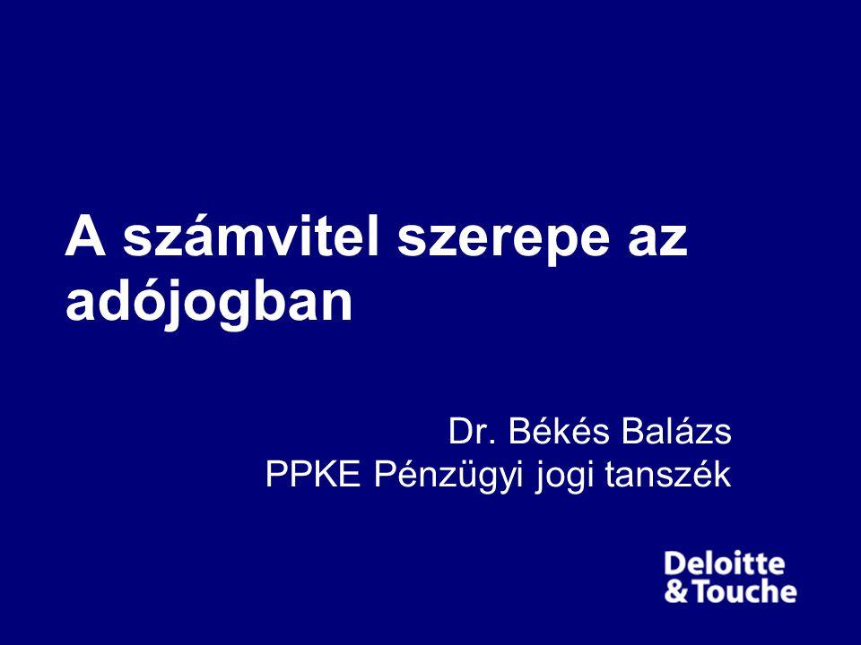 A számvitel szerepe az adójogban Dr. Békés Balázs PPKE Pénzügyi jogi tanszék