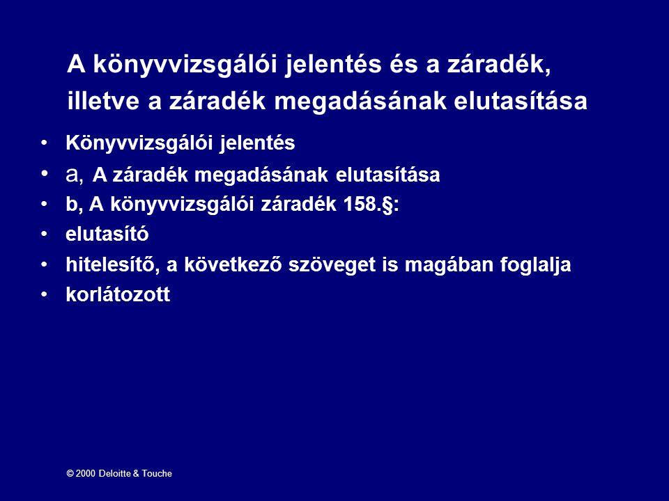 © 2000 Deloitte & Touche A könyvvizsgálói jelentés és a záradék, illetve a záradék megadásának elutasítása Könyvvizsgálói jelentés a, A záradék megadá