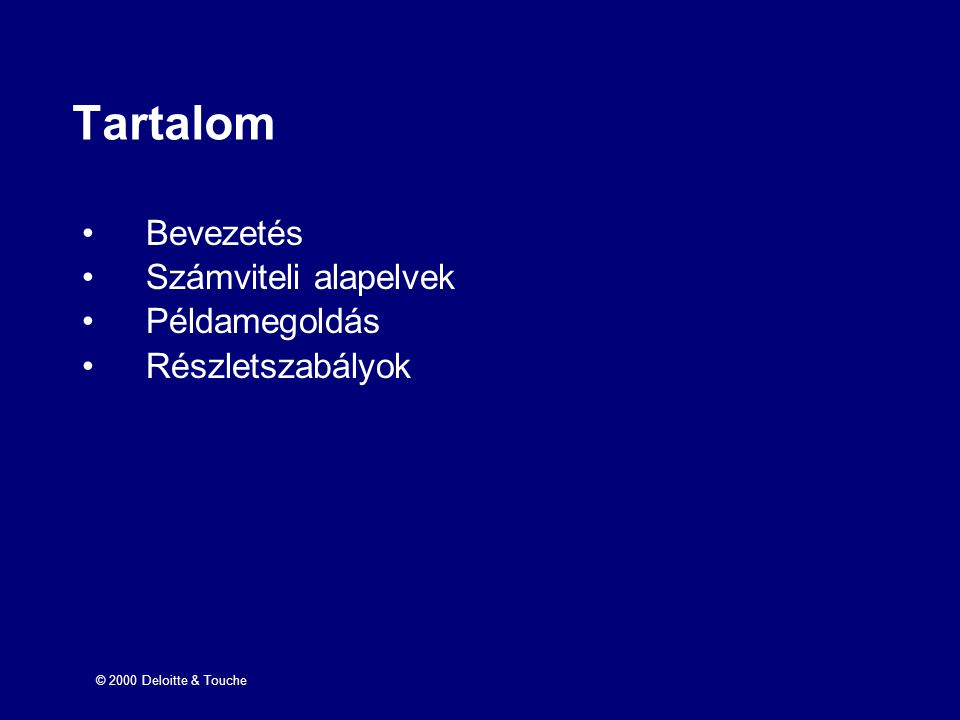 © 2000 Deloitte & Touche Tartalom Bevezetés Számviteli alapelvek Példamegoldás Részletszabályok