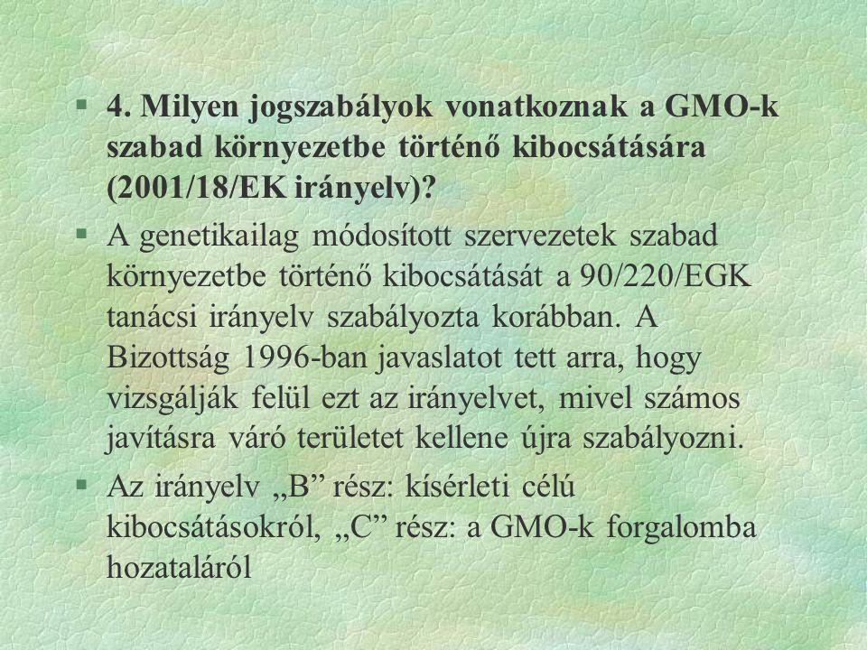 §4. Milyen jogszabályok vonatkoznak a GMO-k szabad környezetbe történő kibocsátására (2001/18/EK irányelv)? §A genetikailag módosított szervezetek sza