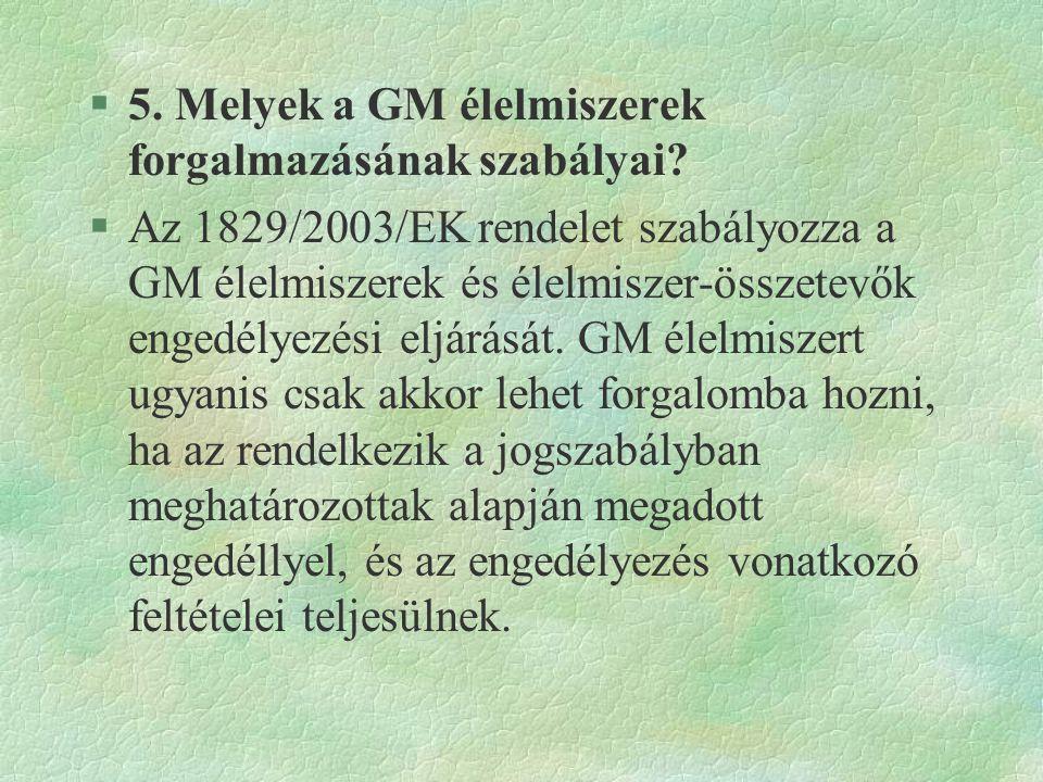 §5. Melyek a GM élelmiszerek forgalmazásának szabályai? §Az 1829/2003/EK rendelet szabályozza a GM élelmiszerek és élelmiszer-összetevők engedélyezési