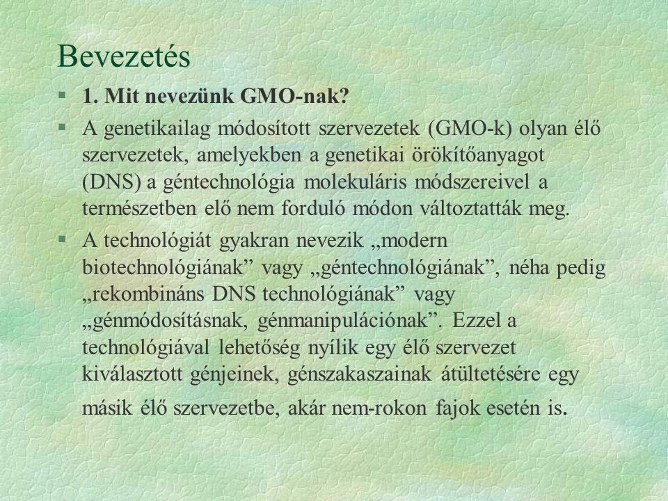 Bevezetés §1. Mit nevezünk GMO-nak? §A genetikailag módosított szervezetek (GMO-k) olyan élő szervezetek, amelyekben a genetikai örökítőanyagot (DNS)