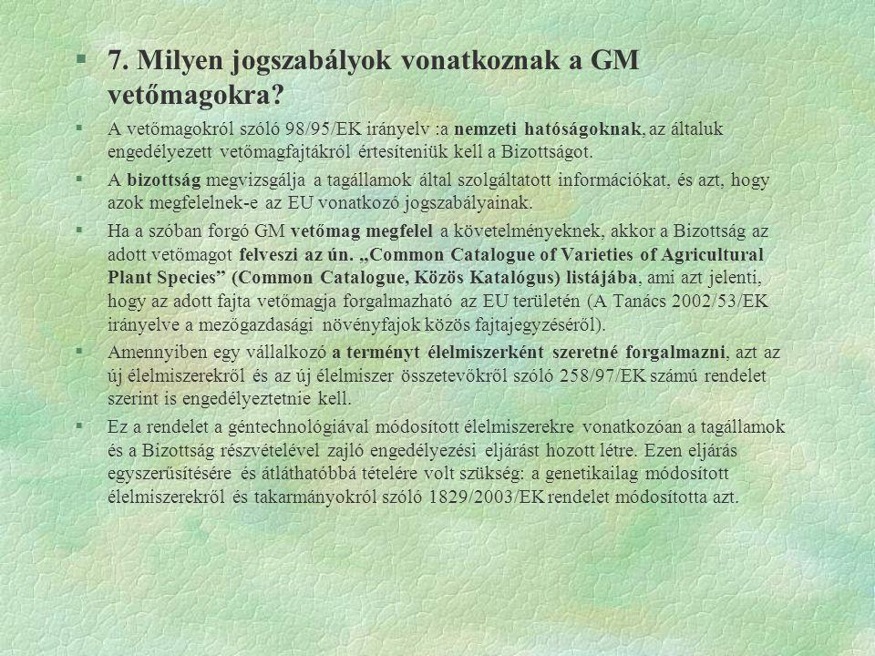 §7. Milyen jogszabályok vonatkoznak a GM vetőmagokra? §A vetőmagokról szóló 98/95/EK irányelv :a nemzeti hatóságoknak, az általuk engedélyezett vetőma