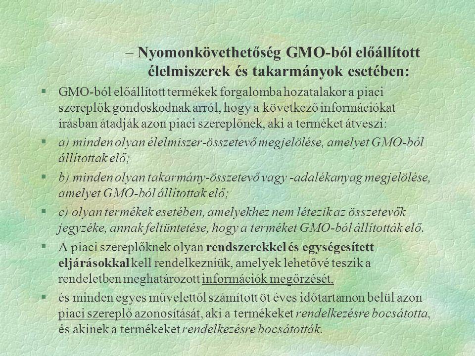 –Nyomonkövethetőség GMO-ból előállított élelmiszerek és takarmányok esetében: §GMO-ból előállított termékek forgalomba hozatalakor a piaci szereplők g