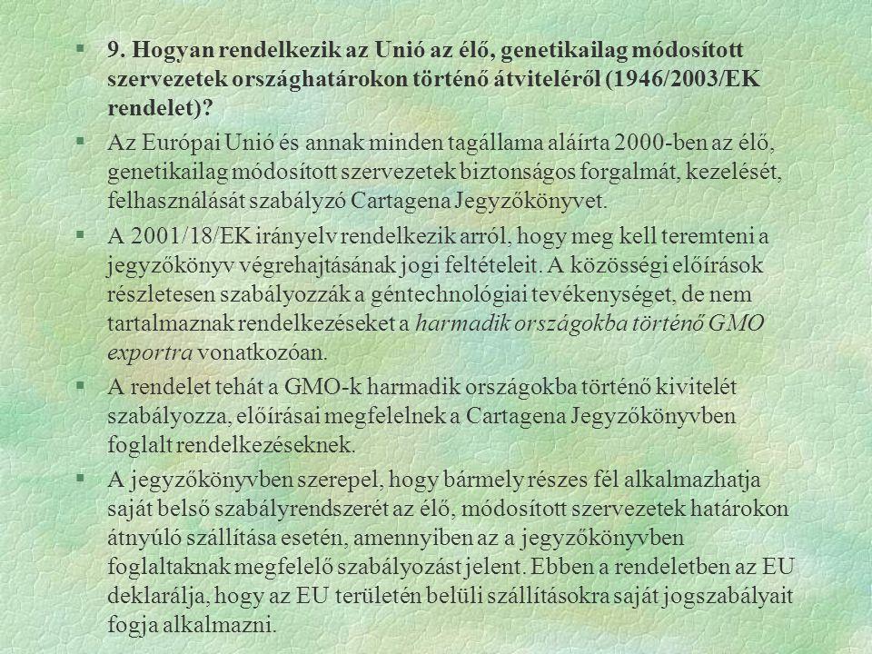 §9. Hogyan rendelkezik az Unió az élő, genetikailag módosított szervezetek országhatárokon történő átviteléről (1946/2003/EK rendelet)? §Az Európai Un