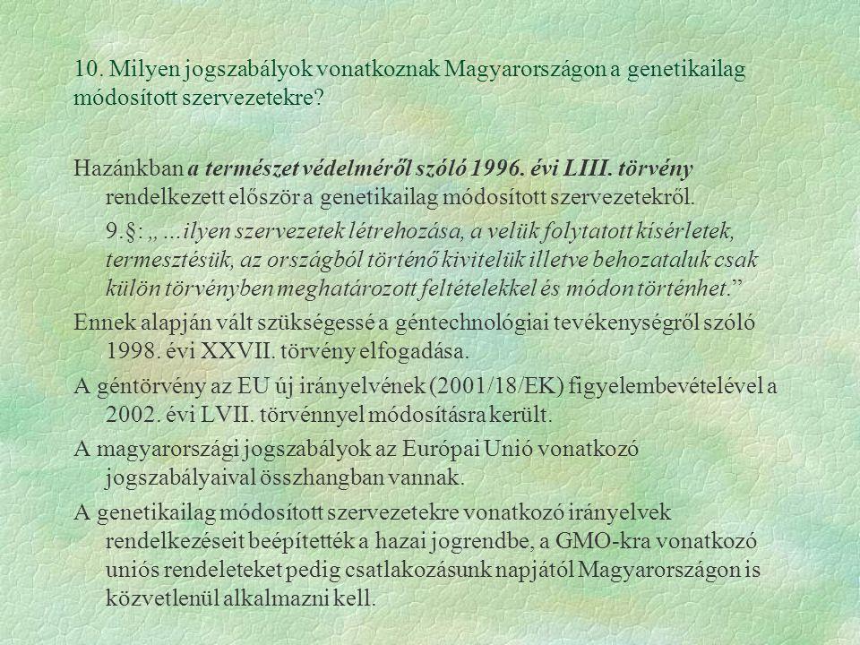 10. Milyen jogszabályok vonatkoznak Magyarországon a genetikailag módosított szervezetekre? Hazánkban a természet védelméről szóló 1996. évi LIII. tör