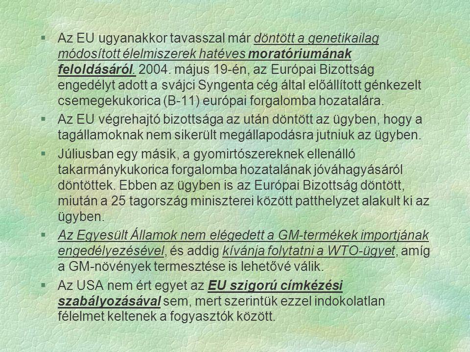 §Az EU ugyanakkor tavasszal már döntött a genetikailag módosított élelmiszerek hatéves moratóriumának feloldásáról. 2004. május 19-én, az Európai Bizo