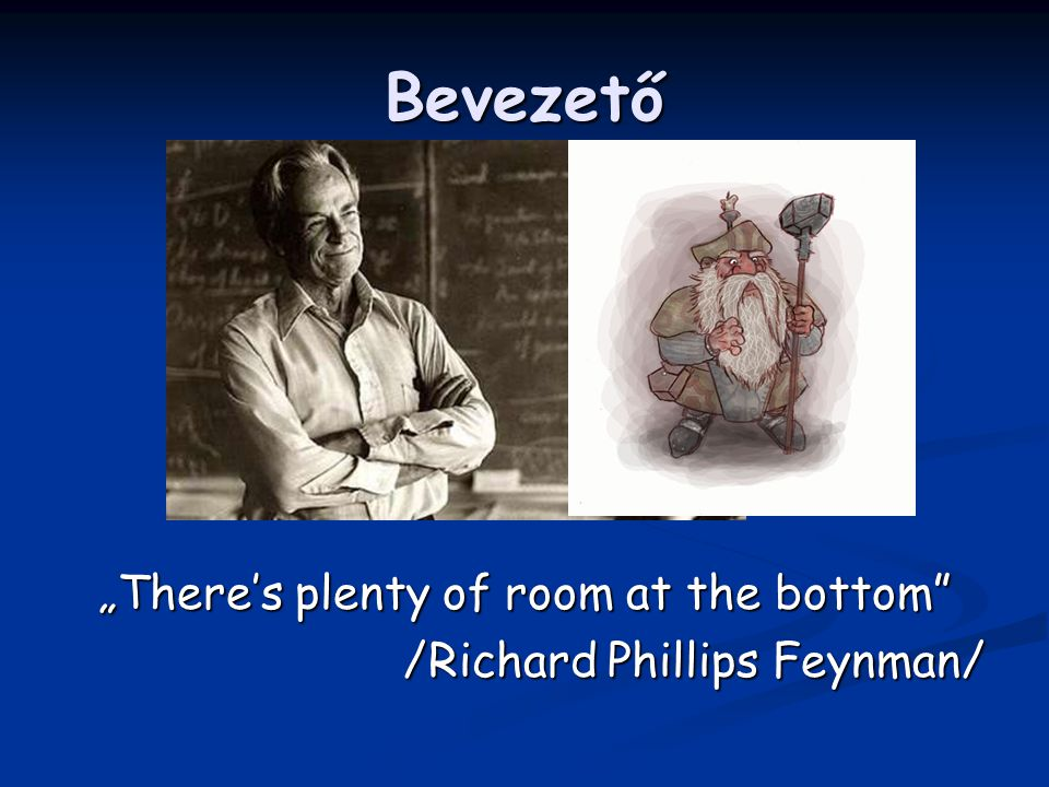 "Bevezető ""There's plenty of room at the bottom /Richard Phillips Feynman/"