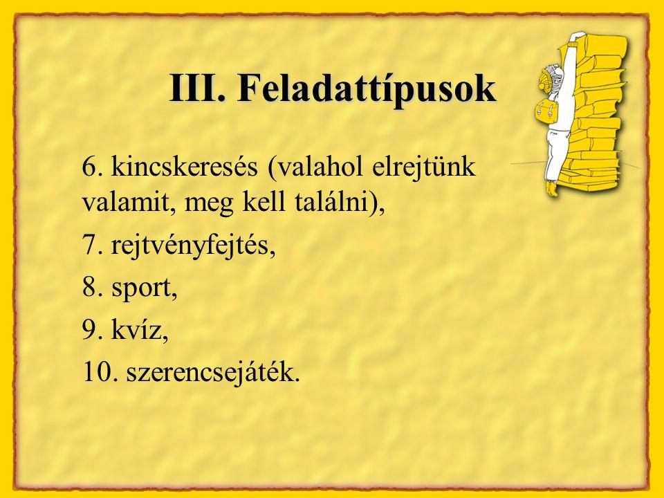 III. Feladattípusok 6. kincskeresés (valahol elrejtünk valamit, meg kell találni), 7.