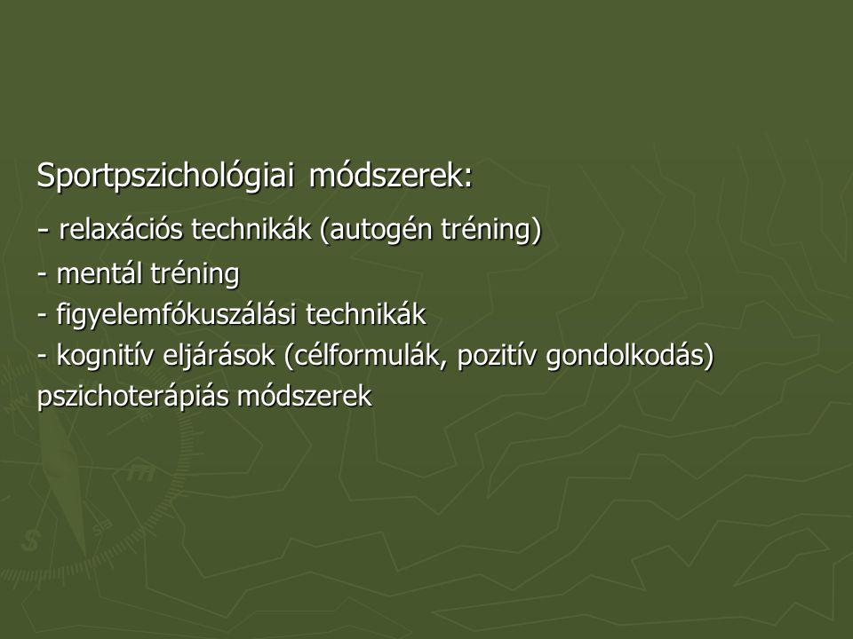 Sportpszichológiai módszerek: - relaxációs technikák (autogén tréning) - mentál tréning - figyelemfókuszálási technikák - kognitív eljárások (célformu
