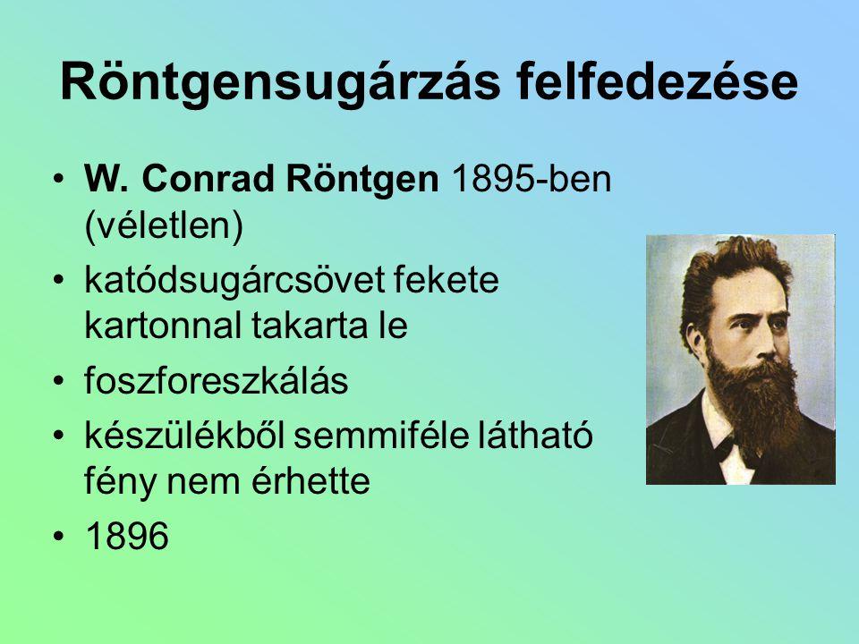 Röntgensugárzás felfedezése W. Conrad Röntgen 1895-ben (véletlen) katódsugárcsövet fekete kartonnal takarta le foszforeszkálás készülékből semmiféle l