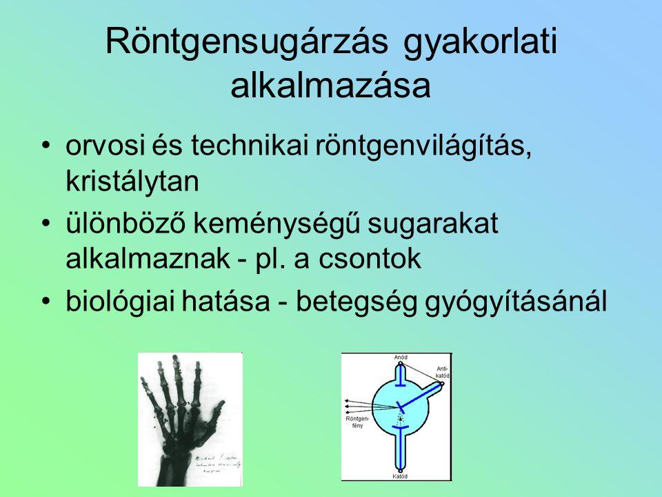 Röntgensugárzás gyakorlati alkalmazása orvosi és technikai röntgenvilágítás, kristálytan ülönböző keménységű sugarakat alkalmaznak - pl. a csontok bio