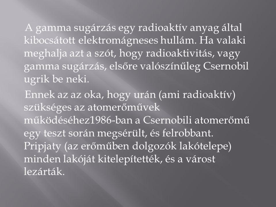 A gamma sugárzás egy radioaktív anyag által kibocsátott elektromágneses hullám.