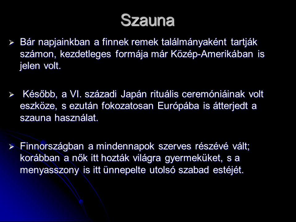 Szauna  Bár napjainkban a finnek remek találmányaként tartják számon, kezdetleges formája már Közép-Amerikában is jelen volt.  Később, a VI. századi
