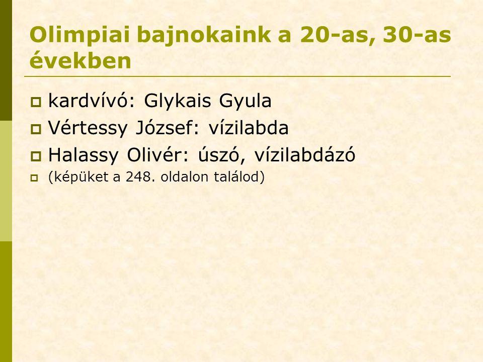 Olimpiai bajnokaink a 20-as, 30-as években  kardvívó: Glykais Gyula  Vértessy József: vízilabda  Halassy Olivér: úszó, vízilabdázó  (képüket a 248.
