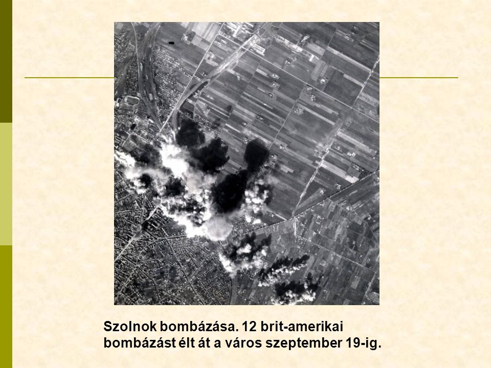 Szolnok bombázása. 12 brit-amerikai bombázást élt át a város szeptember 19-ig.