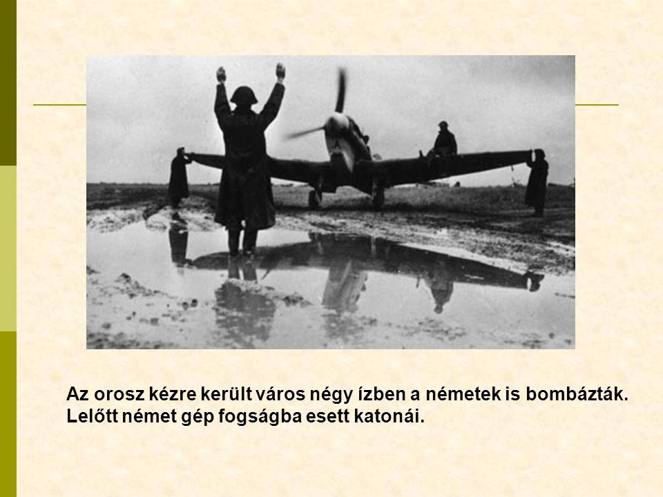 Az orosz kézre került város négy ízben a németek is bombázták. Lelőtt német gép fogságba esett katonái.