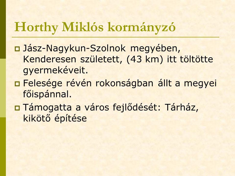 Horthy Miklós kormányzó  Jász-Nagykun-Szolnok megyében, Kenderesen született, (43 km) itt töltötte gyermekéveit.