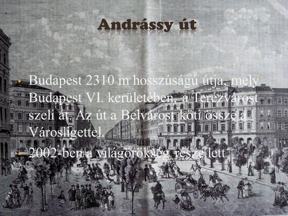Budapest 2310 m hosszúságú útja, mely Budapest VI. kerületében, a Terézvárost szeli át. Az út a Belvárost köti össze a Városligettel. 2002-ben a világ