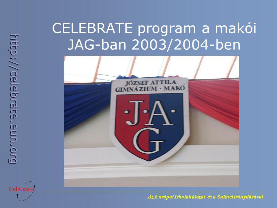 Az Európai Iskolahálózat és a Sulinet irányításával http://celebrate.eun.org CELEBRATE program a makói JAG-ban 2003/2004-ben