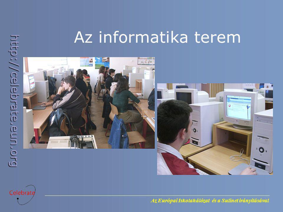 Az Európai Iskolahálózat és a Sulinet irányításával http://celebrate.eun.org Az informatika terem
