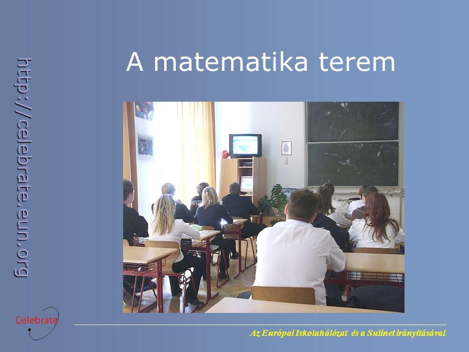 Az Európai Iskolahálózat és a Sulinet irányításával http://celebrate.eun.org A matematika terem