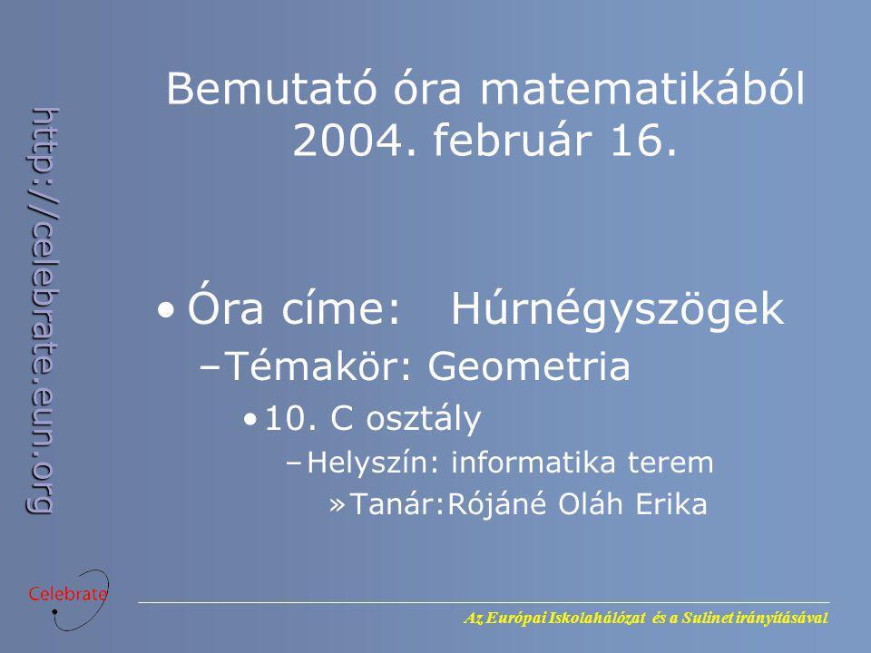 Az Európai Iskolahálózat és a Sulinet irányításával http://celebrate.eun.org Bemutató óra matematikából 2004. február 16. Óra címe: Húrnégyszögek –Tém