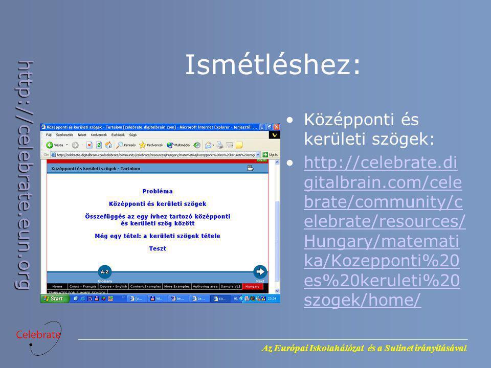 Az Európai Iskolahálózat és a Sulinet irányításával http://celebrate.eun.org Ismétléshez: Középponti és kerületi szögek: http://celebrate.di gitalbrai