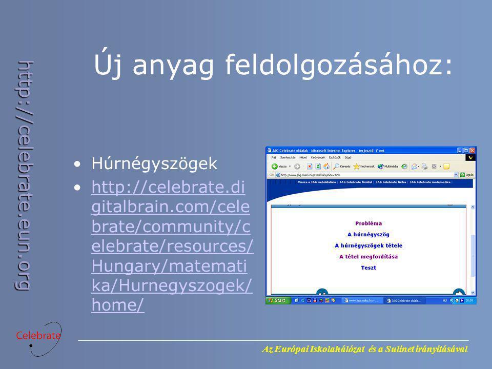 Az Európai Iskolahálózat és a Sulinet irányításával http://celebrate.eun.org Új anyag feldolgozásához: Húrnégyszögek http://celebrate.di gitalbrain.co