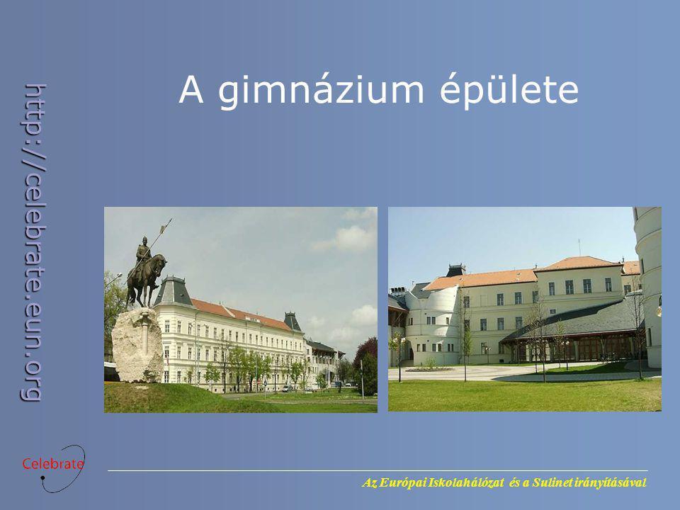 Az Európai Iskolahálózat és a Sulinet irányításával http://celebrate.eun.org A gimnázium épülete
