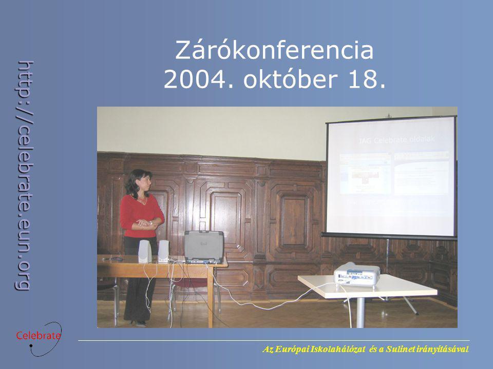 Az Európai Iskolahálózat és a Sulinet irányításával http://celebrate.eun.org Zárókonferencia 2004. október 18.