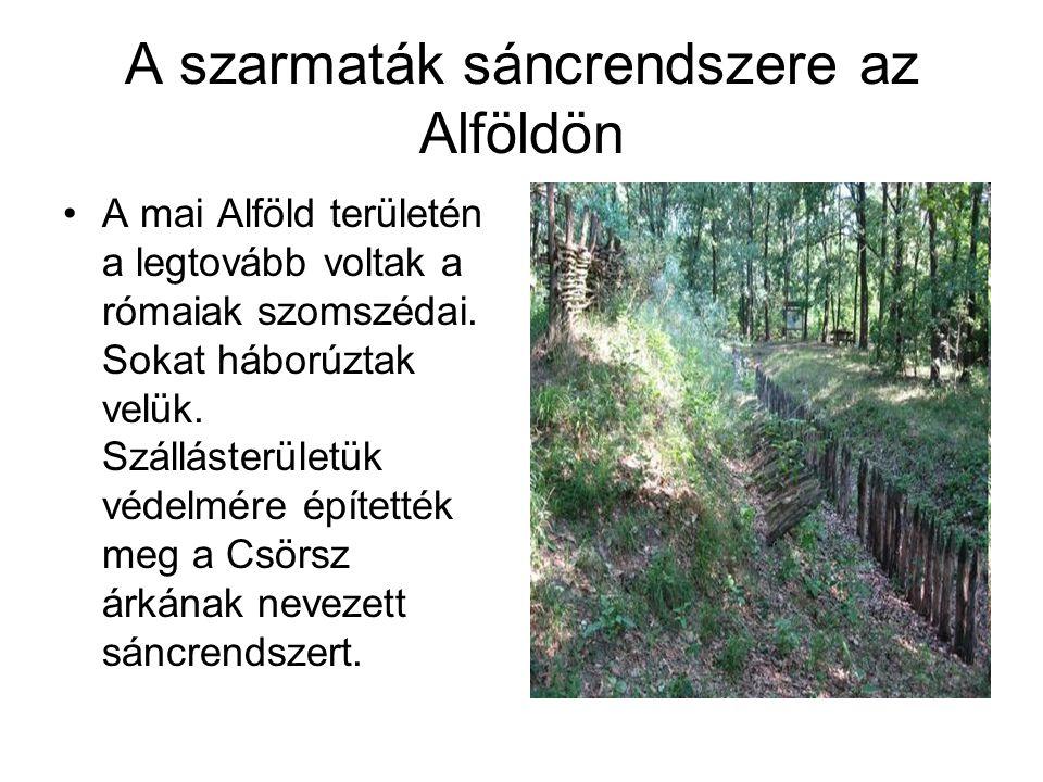 A szarmaták sáncrendszere az Alföldön A mai Alföld területén a legtovább voltak a rómaiak szomszédai.