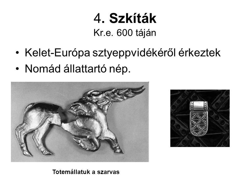 4.Szkíták Kr.e. 600 táján Kelet-Európa sztyeppvidékéről érkeztek Nomád állattartó nép.