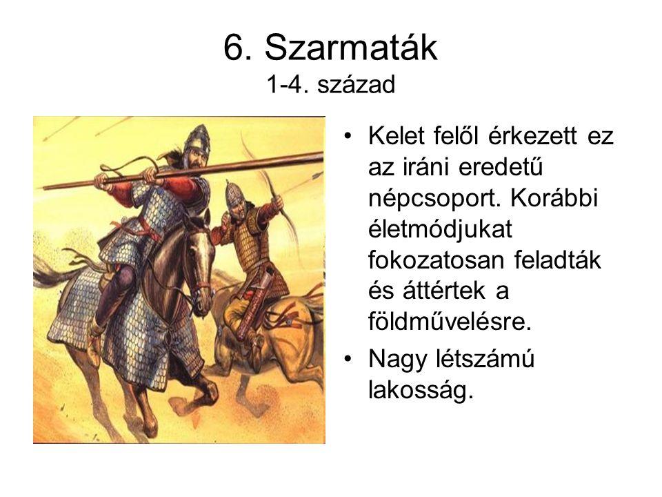 6.Szarmaták 1-4. század Kelet felől érkezett ez az iráni eredetű népcsoport.
