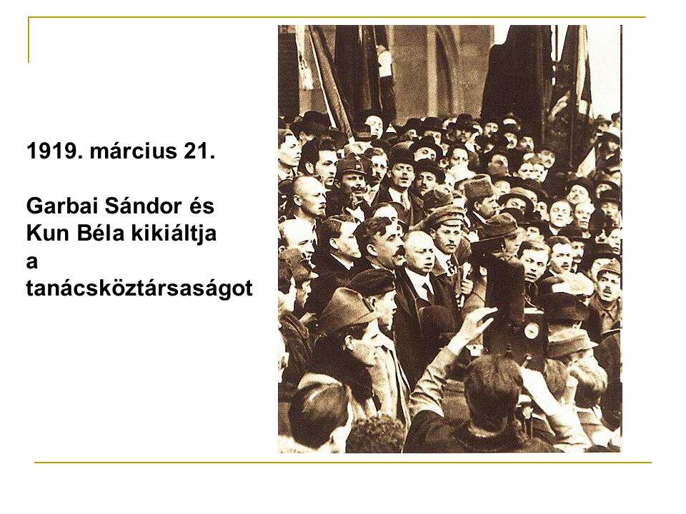 1919. március 21. Garbai Sándor és Kun Béla kikiáltja a tanácsköztársaságot