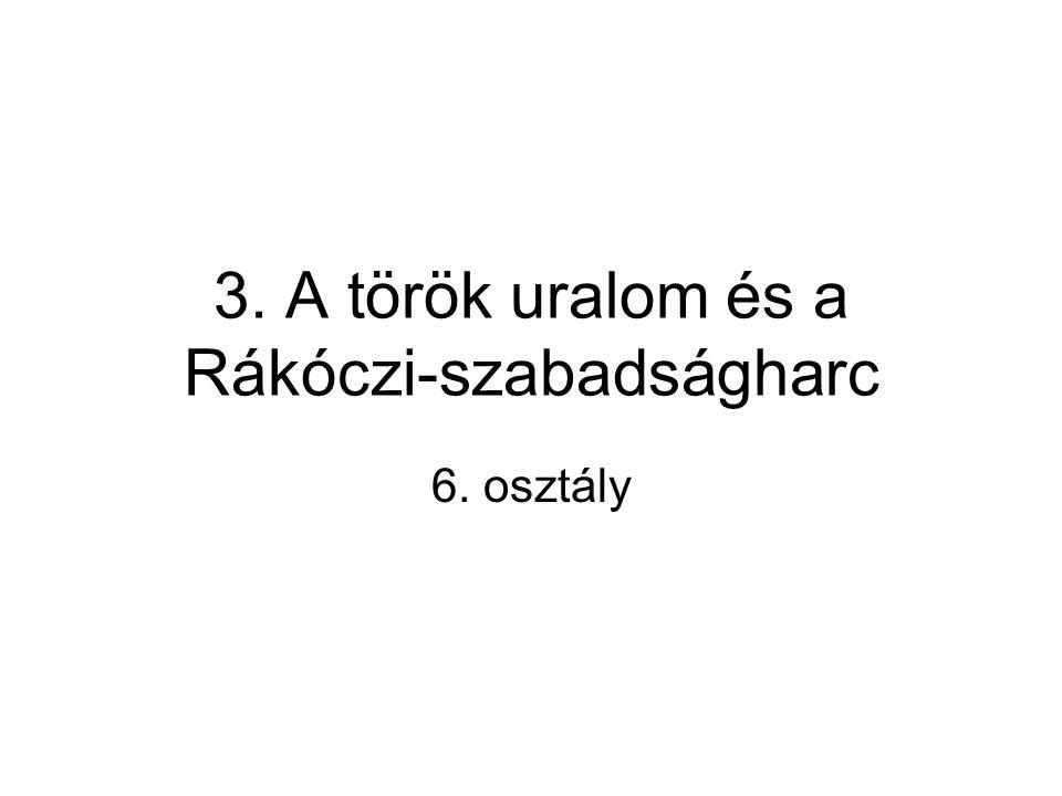 3. A török uralom és a Rákóczi-szabadságharc 6. osztály