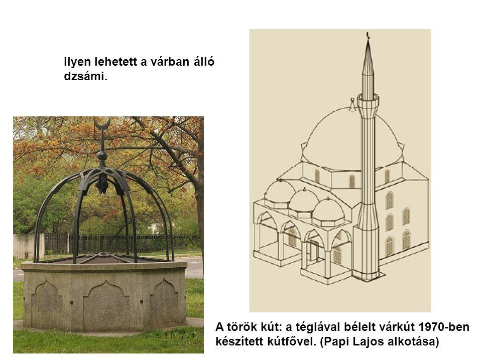 Ilyen lehetett a várban álló dzsámi. A török kút: a téglával bélelt várkút 1970-ben készített kútfővel. (Papi Lajos alkotása)
