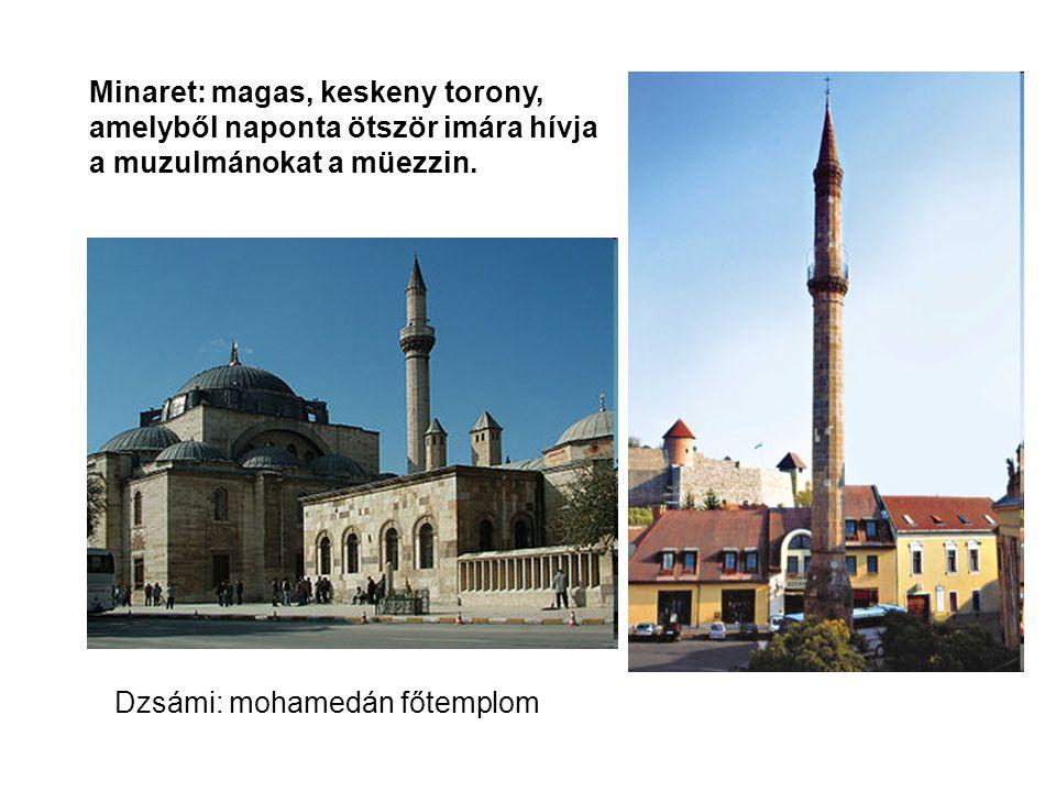 Minaret: magas, keskeny torony, amelyből naponta ötször imára hívja a muzulmánokat a müezzin. Dzsámi: mohamedán főtemplom