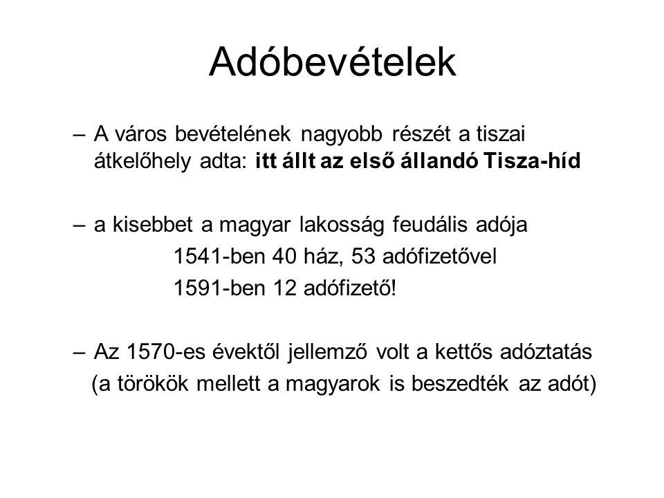 Adóbevételek –A város bevételének nagyobb részét a tiszai átkelőhely adta: itt állt az első állandó Tisza-híd –a kisebbet a magyar lakosság feudális a