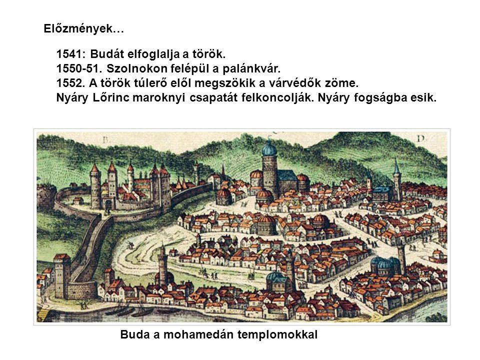 1541: Budát elfoglalja a török. 1550-51. Szolnokon felépül a palánkvár. 1552. A török túlerő elől megszökik a várvédők zöme. Nyáry Lőrinc maroknyi csa