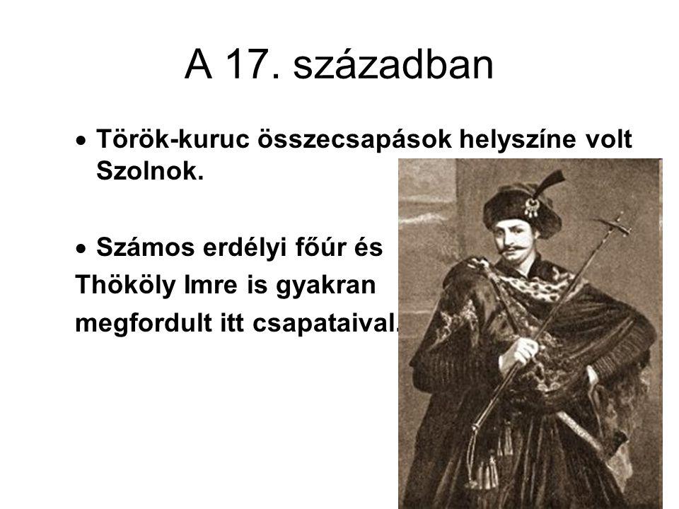 A 17. században  Török-kuruc összecsapások helyszíne volt Szolnok.  Számos erdélyi főúr és Thököly Imre is gyakran megfordult itt csapataival.