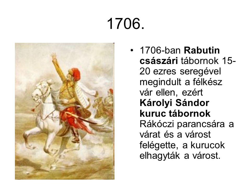 1706. 1706-ban Rabutin császári tábornok 15- 20 ezres seregével megindult a félkész vár ellen, ezért Károlyi Sándor kuruc tábornok Rákóczi parancsára